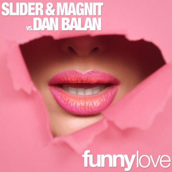 Slider x Magnit vs Dan Balan - Funny Love (Club Mix)
