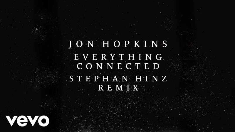 Jon Hopkins - Everything Connected (Stephan Hinz Remix) (Official Audio)