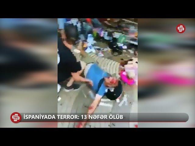 İspaniyada terror: 13 nəfər ölüb