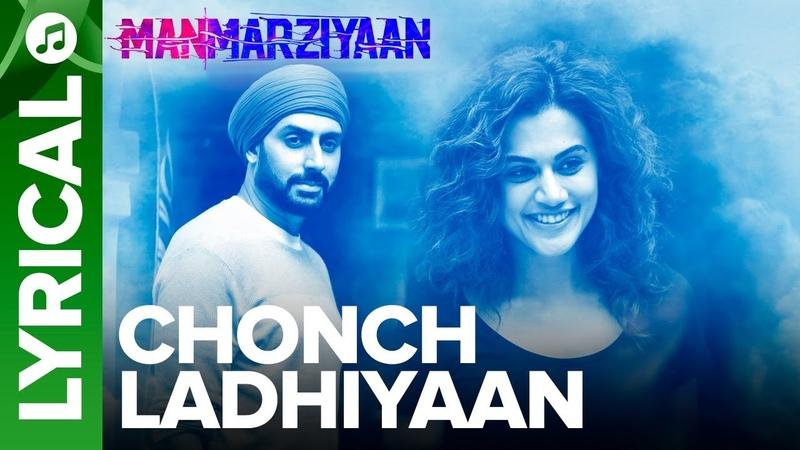 Chonch Ladhiyaan   Lyrical Audio Song   Manmarziyaan   Amit Trivedi, Shellee   Abhishek, Taapsee