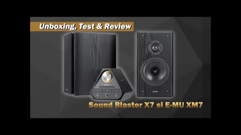 Unboxing, Test Review: Sound Blaster X7 si E-MU XM7!