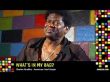 Charles Bradley - What's In My Bag
