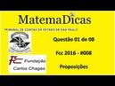 Questão 01 de 08 - Raciocínio Lógico Matemático - Proposições - TCE SP - FCC - #08