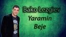 Bako Lezgiev Yaramin Beje DJ Mrid 2019 NEW