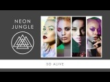 Neon Jungle - So Alive