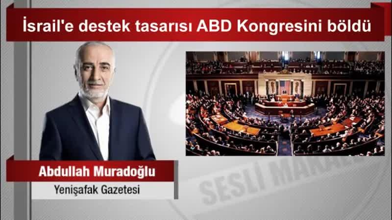Abdullah Muradoğlu İsrail'e destek tasarısı ABD Kongresini böldü