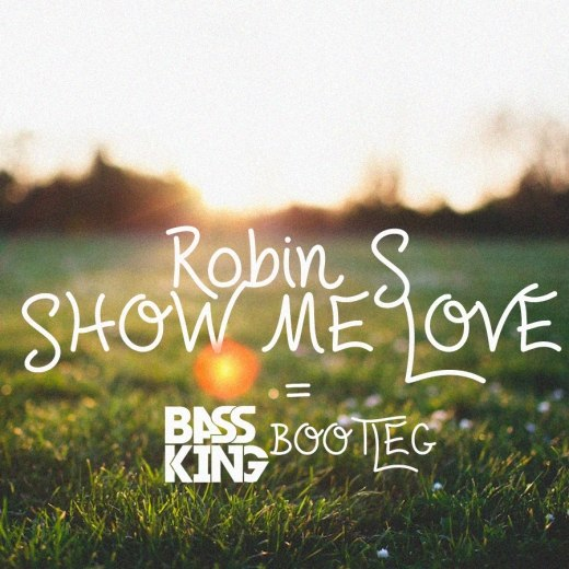 Robin S – Show Me Love (Bass King Bootleg)