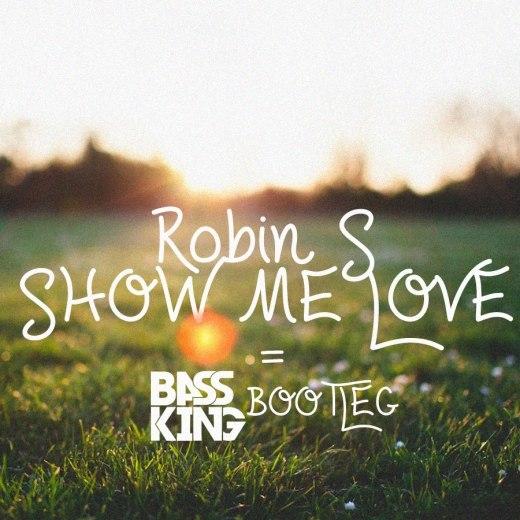Robin S – Show Me Love (Bass King Bootleg)