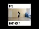 BTS 방탄소년단 - Not Today insta dance cover