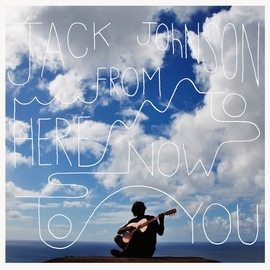 Jack Johnson альбом From Here To Now To You