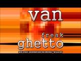 Van - Freak Ghetto (Stoner House)