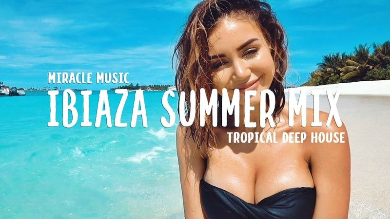 Ibiza Summer Best Mix 2018   Best Of Tropical Deep House Music 2018 Chill Out Mix