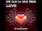 Aitor Galan Ft. Carlos Ferrara - Love (Original Mix)
