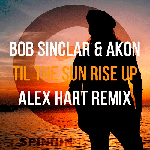 Bob Sinclar feat. Akon - Til The Sun Rise Up (Alex Hart Remix) [2018]