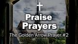 Praise Prayers - The Golden Arrow Prayer #2