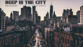 Deep In The City | Deep House Set | 2016 Mixed By Johnny M