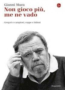 [Libro] Gianni Mura - Non gioco più, me ne vado (2013) - ITA