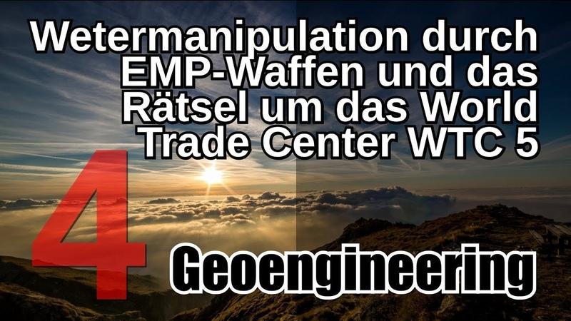 Wettermanipulation durch EMP-Waffen und Rätsel um das World Trade Center WTC 5 (Geoengineering 4)