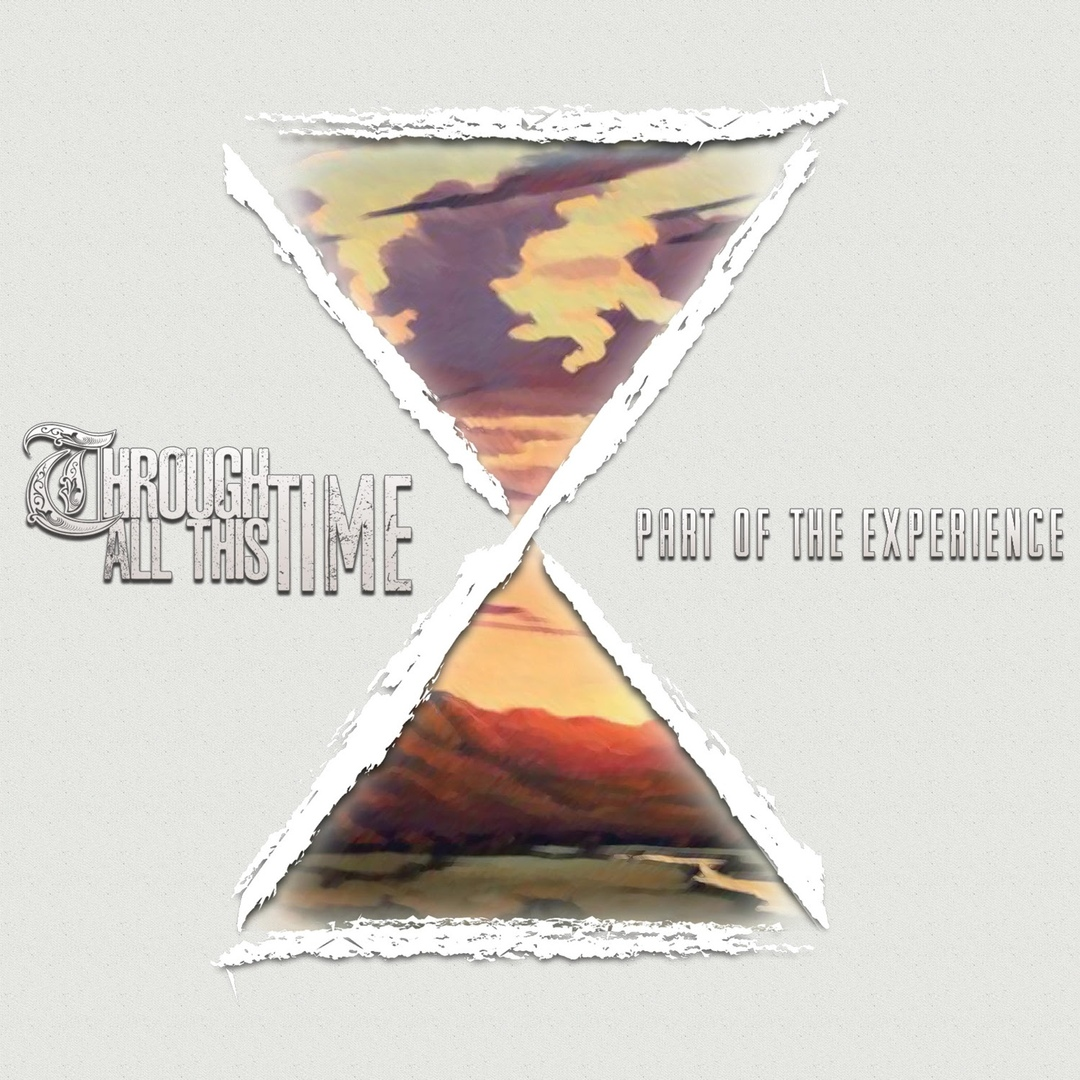 Through All This Time - Part of the Experience (2018)
