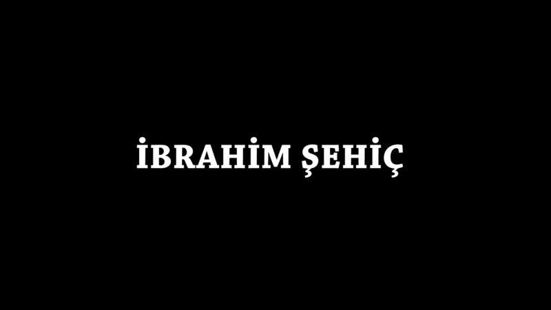 İBRAHİM ŞEHİÇ.mp4