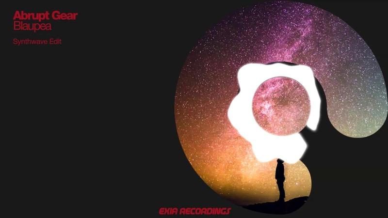 Abrupt Gear - Blaupea (Synthwave Edit) [Exia Recordings]