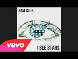 2AM Club - I See Stars httpvk.comvevonewmusicvideospremieres