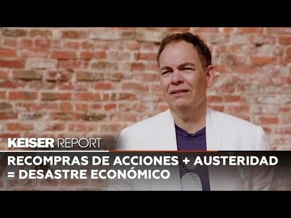 (Vídeo) Keiser Report en Español (E1304) Recompras de acciones austeridad = desastre económico