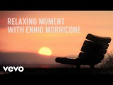 Ennio Morricone - Relaxing Moment with Ennio Morricone (Peaceful &amp Relaxing Music)