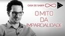 O MITO DA IMPARCIALIDADE | SAULO GOULART