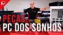 PC dos Sonhos 2017 / 2018 - Peças e valor de mais de R$40k