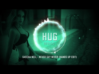 Sascha Nell - Never Say Never (Hands Up Edit)