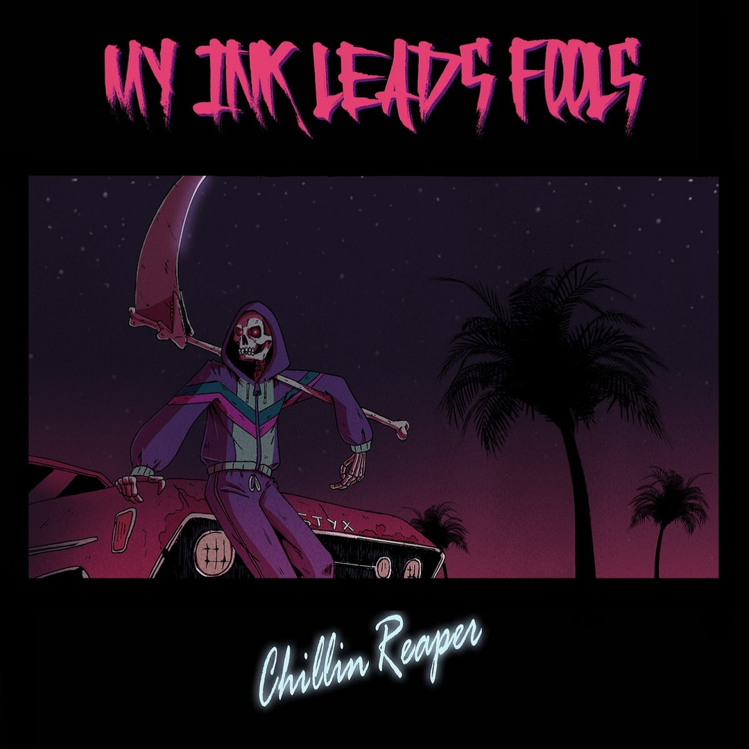 My Ink Leads Fools - Chillin Reaper [EP] (2019)