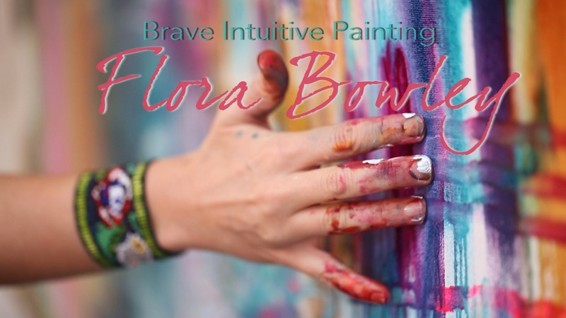 Flora Bowley * Brave Intuitive Painting