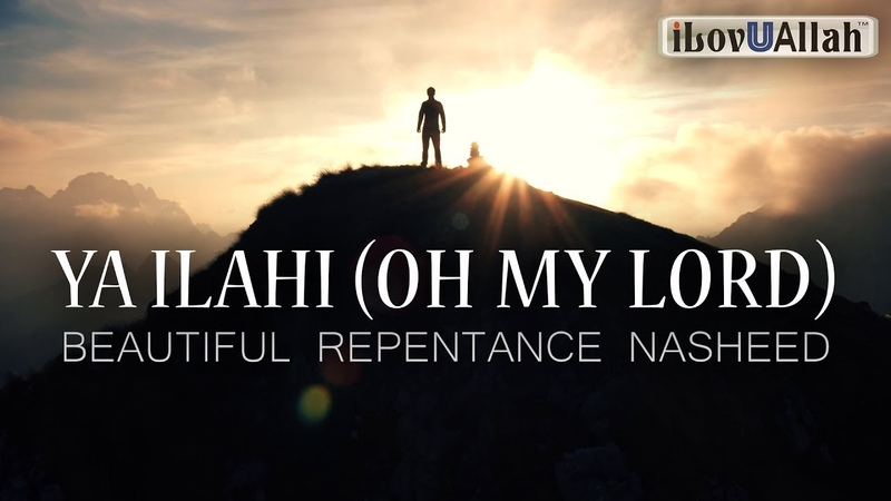 Ya Ilahi (OH MY LORD) - Beautiful Repentance Nasheed by Ahmadullah Awan