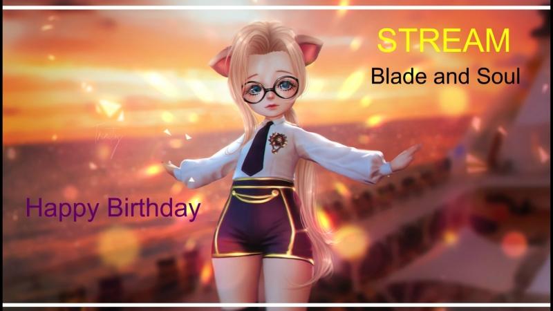 Blade and Soul [RU] Happy Birthday и стримчег,все по феншую