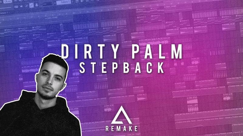 [REMAKE] Dirty Palm - Step Back [FL Studio FREE FLP]