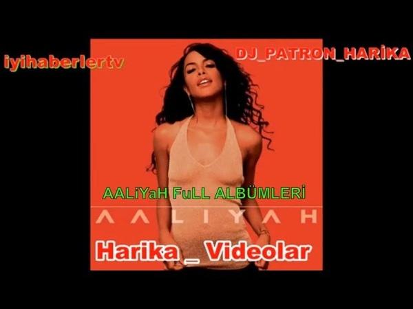Aaliytah full albümler I miss you Gibi PopüLer Parçalar DJ PATRON HARİKA Live