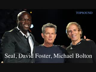 Michael Bolton & Seal & David Foster - When A Man Loves A Woman - Its A Mans World