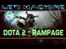 Levi Machine DOTA 2 RAMPAGE for OD