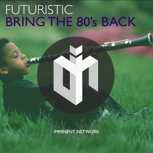 Futuristic альбом Bring The 80's Back