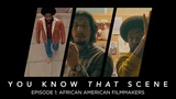 You Know That Scene - Episode 1 - African American Filmmakers