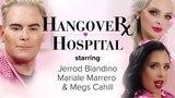 Hangover HospitalStarring Mariale Marrero, Jerrod Blandino &amp Megs Cahill