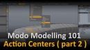 Modo Modelling Action Centers part 2