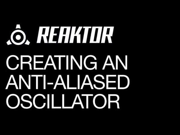Reaktor Creating an Anti Aliased Oscillator How To Tutorial