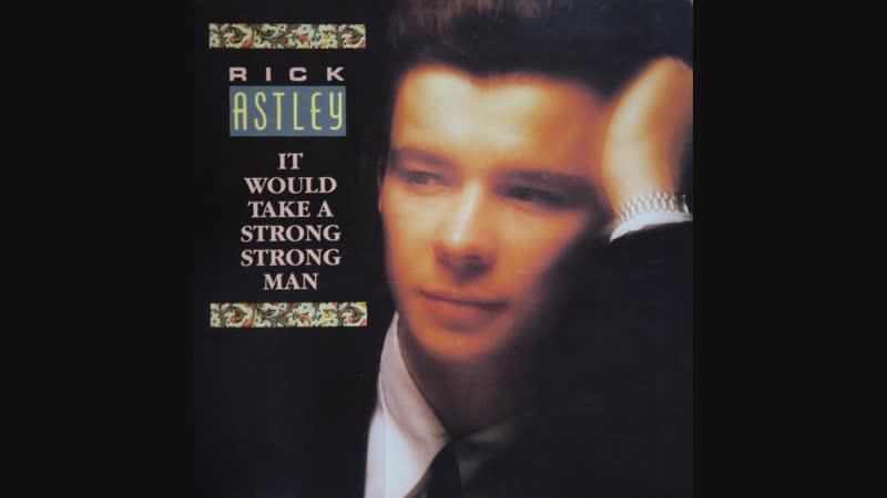 Rick Astley - It Would Take A Strong Strong Man (1987)