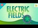 Electric Fields: Crash Course Physics 26