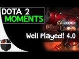 Dota 2 Moments - Well Played! 4.0 Dota 2 Moments - Well Played! 4.0