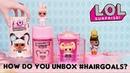 LOL Surprise! | How Do You Unbox LOL Surprise! HairGoals? | Makeover Series