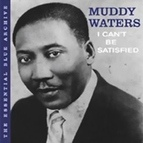 Muddy Waters альбом The Essential Blue Archive: I Can't Be Satisfied