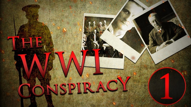 The WWI Conspiracy - Part One To Start A War